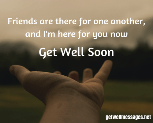 friends are there for one another quote get well messages for a friend